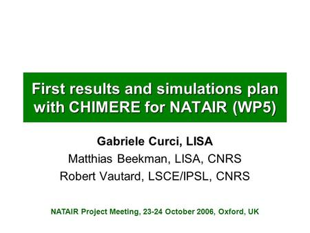 First results and simulations plan with CHIMERE for NATAIR (WP5) Gabriele Curci, LISA Matthias Beekman, LISA, CNRS Robert Vautard, LSCE/IPSL, CNRS NATAIR.