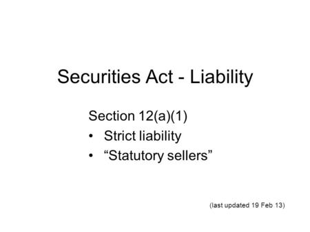 "Securities Act - Liability Section 12(a)(1) Strict liability ""Statutory sellers"" (last updated 19 Feb 13)"
