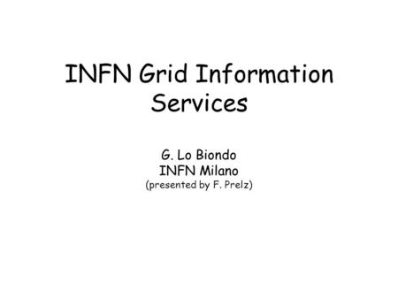 INFN Grid Information Services G. Lo Biondo INFN Milano (presented by F. Prelz)