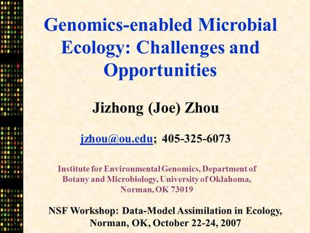 Institute for Environmental Genomics, Department of Botany and Microbiology, University of Oklahoma, Norman, OK 73019 Jizhong (Joe) Zhou
