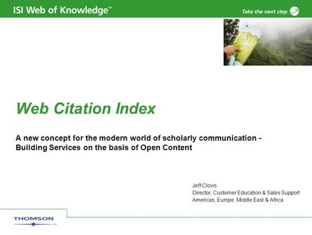 Web Citation Index A new concept for the modern world of scholarly communication - Building Services on the basis of Open Content Jeff Clovis Director,