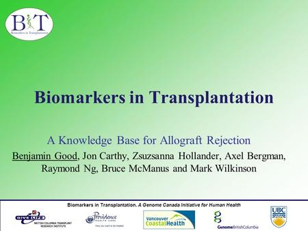 Biomarkers in Transplantation. A Genome Canada Initiative for Human Health Biomarkers in Transplantation A Knowledge Base for Allograft Rejection Benjamin.