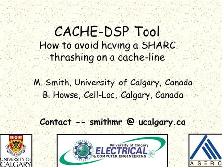 CACHE-DSP Tool How to avoid having a SHARC thrashing on a cache-line M. Smith, University of Calgary, Canada B. Howse, Cell-Loc, Calgary, Canada Contact.