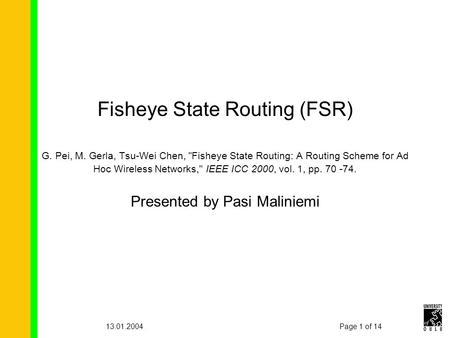 Page 1 of 1413.01.2004 Fisheye State Routing (FSR) G. Pei, M. Gerla, Tsu-Wei Chen, Fisheye State Routing: A Routing Scheme for Ad Hoc Wireless Networks,