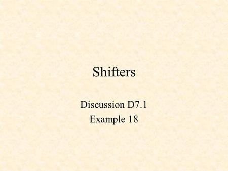 Shifters Discussion D7.1 Example 18. 4-Bit Shifter.