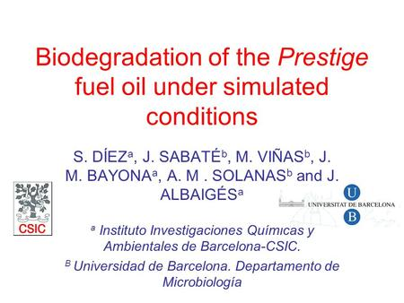 Biodegradation of the Prestige fuel oil under simulated conditions S. DÍEZ a, J. SABATÉ b, M. VIÑAS b, J. M. BAYONA a, A. M. SOLANAS b and J. ALBAIGÉS.