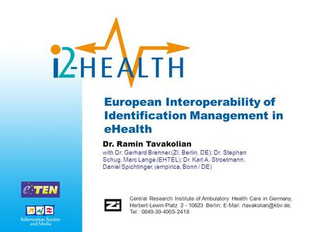 European Interoperability of Identification Management in eHealth Dr. Ramin Tavakolian with Dr. Gerhard Brenner (ZI, Berlin, DE); Dr. Stephan Schug, Marc.
