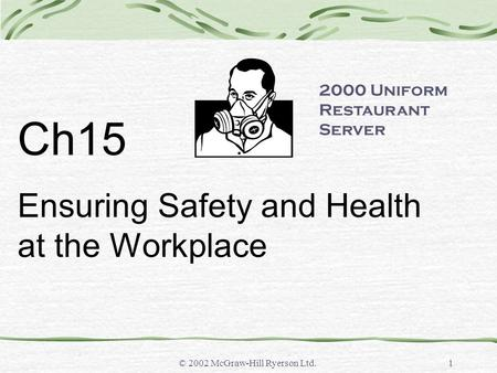 © 2002 McGraw-Hill Ryerson Ltd.1 Ch15 Ensuring Safety and Health at the Workplace 2000 Uniform Restaurant Server.