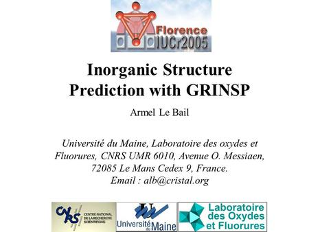 Inorganic Structure Prediction with GRINSP Armel Le Bail Université du Maine, Laboratoire des oxydes et Fluorures, CNRS UMR 6010, Avenue O. Messiaen, 72085.
