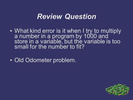 Review Question What kind error is it when I try to multiply a number in a program by 1000 and store in a variable, but the variable is too small for the.