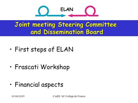 03/06/2015CARE SC College de France First steps of ELAN Frascati Workshop Financial aspects Joint meeting Steering Committee Joint meeting Steering Committee.