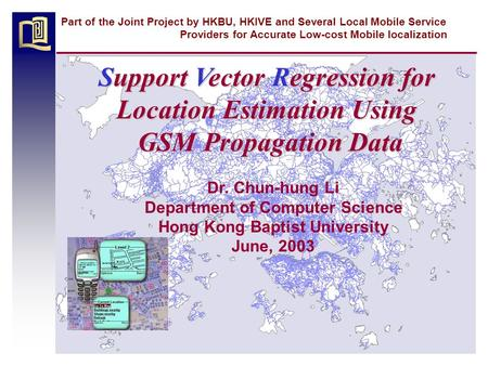 Part of the Joint Project by HKBU, HKIVE and Several Local Mobile Service Providers for Accurate Low-cost Mobile localization Support Vector Regression.
