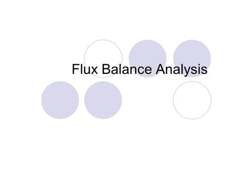 Flux Balance Analysis. FBA articles Advances in flux balance analysis. K. Kauffman, P. Prakash, and J. Edwards. Current Opinion in Biotechnology 2003,