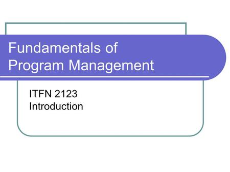 Fundamentals of Program Management ITFN 2123 Introduction.