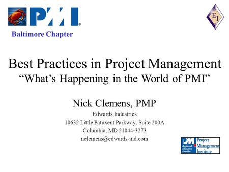 Baltimore Chapter Nick Clemens, PMP Edwards Industries 10632 Little Patuxent Parkway, Suite 200A Columbia, MD 21044-3273 Best.