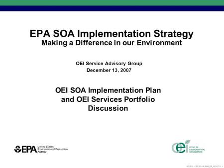 6/3/2015 4:26:17 AM 5864_ER_HEALTH 1 EPA SOA Implementation Strategy Making a Difference in our Environment OEI Service Advisory Group December 13, 2007.