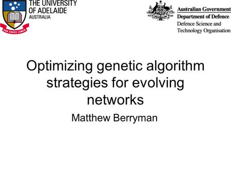 Optimizing genetic algorithm strategies for evolving networks Matthew Berryman.
