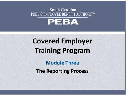 Covered Employer Training Program Module Three The Reporting Process.