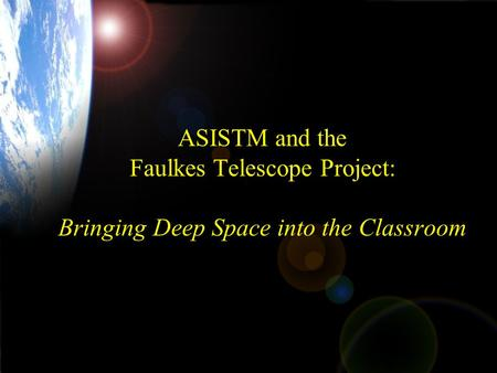 ASISTM and the Faulkes Telescope Project: Bringing Deep Space into the Classroom.