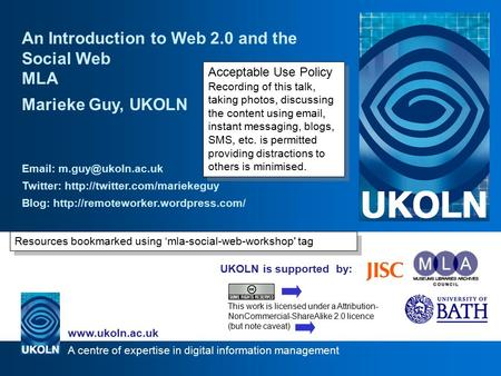 A centre of expertise in digital information management www.ukoln.ac.uk UKOLN is supported by: An Introduction to Web 2.0 and the <strong>Social</strong> Web MLA Marieke.
