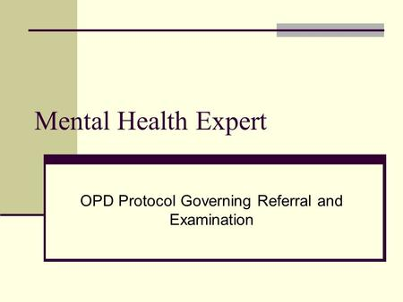 Mental Health Expert OPD Protocol Governing Referral and Examination.