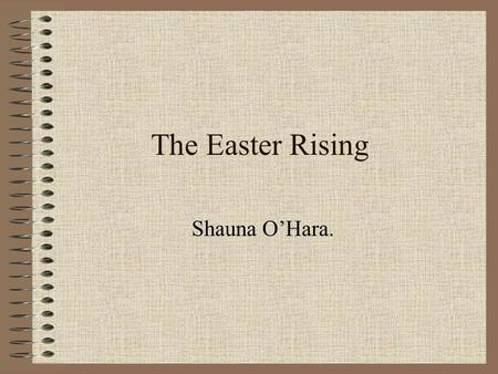 The Easter Rising Shauna O'Hara.. Westminister. This is a picture of Westminister in London. At the time of the rising, Ireland was ruled by England and.