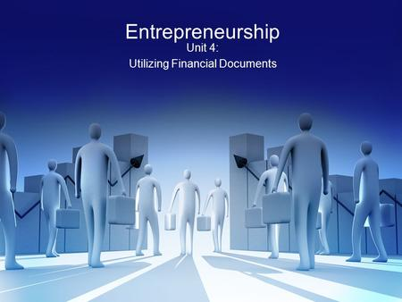 Entrepreneurship Unit 4: Utilizing Financial Documents.