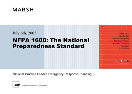 National Practice Leader Emergency Response Planning NFPA 1600: The National Preparedness Standard July 6th, 2005.