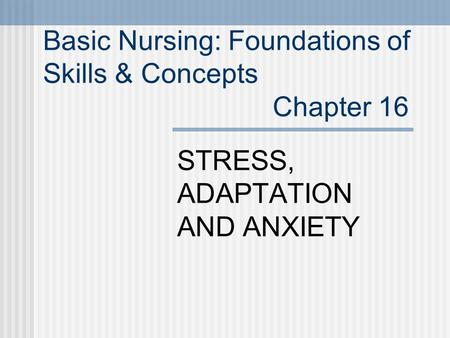 Basic Nursing: Foundations of Skills & Concepts Chapter 16