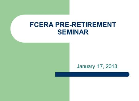 FCERA PRE-RETIREMENT SEMINAR January 17, 2013. 2 PRESENTATION TOPICS How will PEPRA affect me? What is a Defined Benefit plan? Membership Other Service.