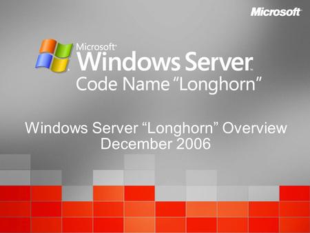"Windows Server ""Longhorn"" Overview December 2006."