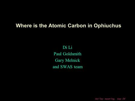 Heiles meeting, Sep 04 Where is the Atomic Carbon in Ophiuchus Di Li Paul Goldsmith Gary Melnick and SWAS team.