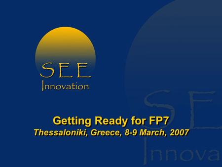 Getting Ready for FP7 Thessaloniki, Greece, 8-9 March, 2007.