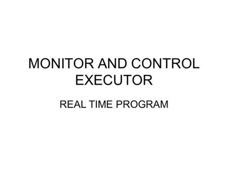 MONITOR AND CONTROL EXECUTOR REAL TIME PROGRAM.