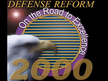 DEFENSE REFORM OVERVIEW What is Defense Reform? Mechanism for change Process to improve business efficiency and reduce overhead costs Effort to adapt.