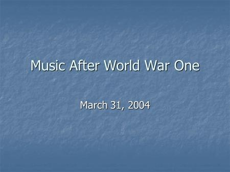 Music After World War One March 31, 2004. Benjamin Britten (1913-1976) Most prolific and best-known English composer of the mid-20 th C Most prolific.
