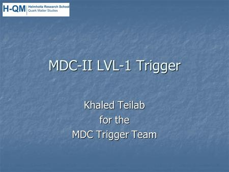 MDC-II LVL-1 Trigger Khaled Teilab for the MDC Trigger Team.