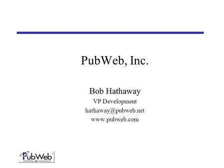 PubWeb, Inc. Bob Hathaway VP Development