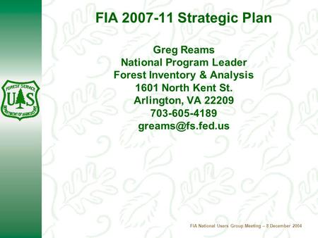 FIA National Users Group Meeting – 8 December 2004 FIA 2007-11 Strategic Plan Greg Reams National Program Leader Forest Inventory & Analysis 1601 North.