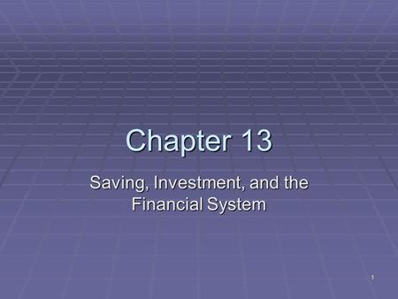 1 Chapter 13 Saving, Investment, and the Financial System.
