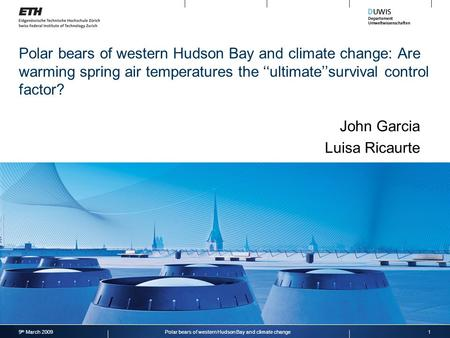 Polar bears of western Hudson Bay and climate change: Are warming spring air temperatures the ''ultimate''survival control factor? John Garcia Luisa Ricaurte.