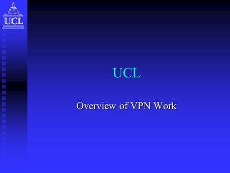 UCL Overview of VPN Work. 10/11 July 2003VPN Workshop2 Current Work Projects Projects  Past  ANDROID  RADIOACTIVE  Present  6NET  ICB VPN Technologies.
