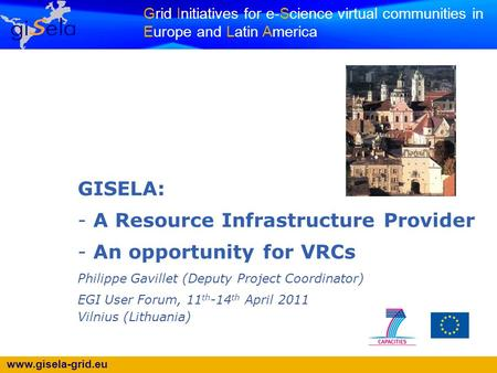 Www.gisela-grid.eu Grid Initiatives for e-Science virtual communities in Europe and Latin America GISELA: - A Resource Infrastructure Provider - An opportunity.