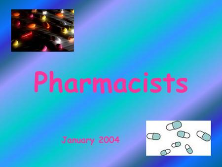 Pharmacists January 2004. Pharmacy The Art of preparing and dispensing drugs. A place where drugs are sold; a drugstore.