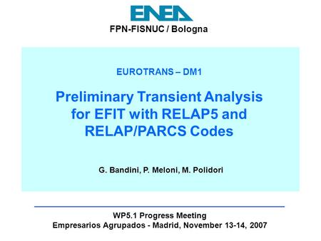 EUROTRANS – DM1 Preliminary Transient Analysis for EFIT with RELAP5 and RELAP/PARCS Codes WP5.1 Progress Meeting Empresarios Agrupados - Madrid, November.