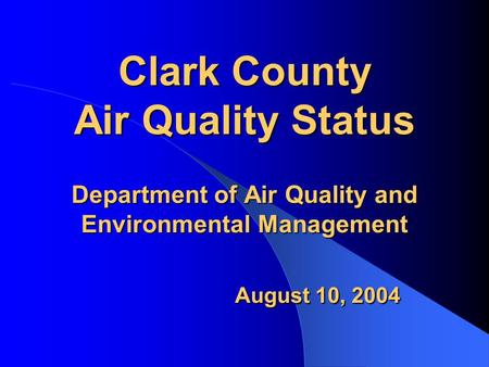 Clark County Air Quality Status Department of Air Quality and Environmental Management August 10, 2004.