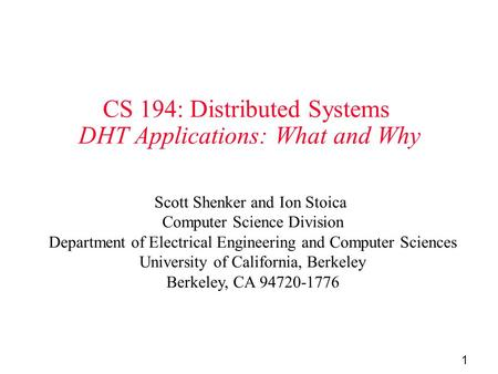 1 CS 194: Distributed Systems DHT Applications: What and Why Scott Shenker and Ion Stoica Computer Science Division Department of Electrical Engineering.