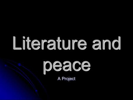 Literature and peace A Project. Objectives: Gather and analyse all the materials about peace we studied this year Find out how if and literary texts may.