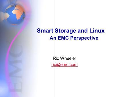 Smart Storage and Linux An EMC Perspective Ric Wheeler