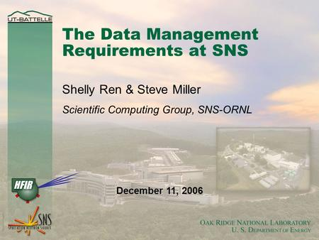The Data Management Requirements at SNS Shelly Ren & Steve Miller Scientific Computing Group, SNS-ORNL December 11, 2006.